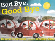 Bad Bye, Good Bye by Deborah Underwood, illustrated by Jonathan Bean. Text copyright 2014 by Deborah Underwood. Illustrations copyright 2014 by Jonathan Bean. Excerpted by permission of Houghton Mifflin Harcourt Publishing Company.