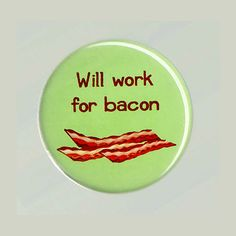 Will Work for Bacon by allegrae on Etsy, $1.50