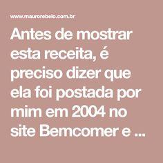 Antes de mostrar esta receita, é preciso dizer que ela foi postada por mim em 2004 no site Bemcomer e novamente em 2005 no blog CULINÁRIA...