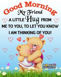 Good Morning My Friend, Good Morning Hug, Morning Quotes For Friends, Monday Morning Quotes, Good Morning Friends Quotes, Morning Quotes Images, Good Morning Prayer, Morning Greetings Quotes, Good Morning Sunshine