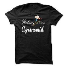 Relax, i am an Agronomist - #shirt refashion #sweatshirt pattern. GET => https://www.sunfrog.com/Names/Relax-i-am-an-Agronomist.html?68278