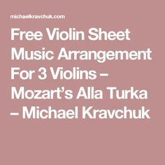 Free Violin Sheet Music Arrangement For 3 Violins – Mozart's Alla Turka – Michael Kravchuk