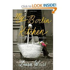 My Berlin Kitchen: A Love Story (with Recipes) | http://blogs.laweekly.com/squidink/2012/09/luisa_weiss_my_berlin_kitchen_1.php - laweekly, Coming Home: An Interview with 'My Berlin Kitchen's Luisa Weiss - http://www.popmatters.com/pm/post/163210-coming-home-an-interview-with-my-berlin-kitchens-luisa-weiss/