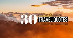 Here are 30 of the most inspiring travel quotes to fuel your desire to travel the world and push yourself to work harder to achieve your goals in life!