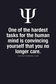 Sad Love Quotes : QUOTATION – Image : Quotes Of the day – Life Quote One of the hardest tasks for the human mind is convincing yourself that you no longer care. Sharing is Caring Psychology Fun Facts, Psychology Says, Psychology Quotes, Sad Love Quotes, Fact Quotes, True Quotes, Brainy Quotes, Physiological Facts, E Mc2