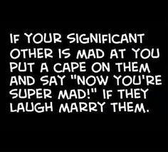 and if they don't stay mad then you know your meant to be together = true love
