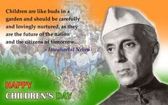 """ Children are like buds in a garden and should be carefully and lovingly nurtured, as they are the future of the nation and the citizens of tomorrow. "" ~ Jawaharlal Nehru  http://excellentquotations.com/quote-by-id?qid=51879 http://excellentquotations.com/quotes-by-keywords?kw=Children"