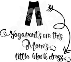 What you will get:  Yoga Pants are this mom's little black dress   SVG, DXF, PNG, and EPS cutting file.  Please make sure that your  machine is compatible with the listed file types. This file has been crafted with the silhouette designer edition in mind. So all you will have to do is open the file turn on those cut lines and GEAUX to town cutting!    DON' WAIT FOR THE UPS MAN.... THIS IS A DIGITAL PRODUCT AND NOTHING WILL COME IN THE MAIL.      Legal Mumbeaux Jumbeaux:  Design is for…