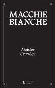 Aleister Crowley, Macchie bianche, trad. it. di Chiara Freddi, Diana edizioni 2016, pp. 112, ISBN: 978896221211