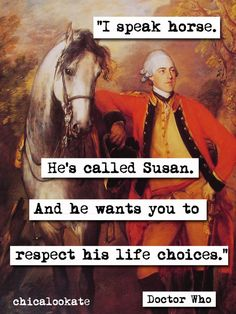 I speak horse. Hes called Susan. And he wants you to respect his life choices.    Image size 6 (w) by 8 (h) inches    Paper size 8 (w) by 10(h)