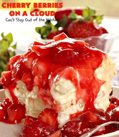Cherry Berries On A Cloud has a meringue base, sweet cream cheese filling with whipped cream & marshmallows, topped by cherry pie filling & strawberries.