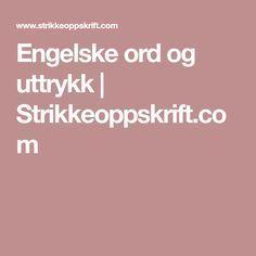 Engelske ord og uttrykk | Strikkeoppskrift.com How To Purl Knit, Kids And Parenting, Knitting, Weaving, Crochet, Tricot, Breien, Stricken, Ganchillo