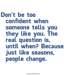 People change.... not always for the better.