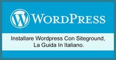 Installare Wordpress Con Siteground, La Guida In Italiano.