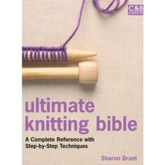 Ultimate Knitting Bible: A Complete Reference with Step-by-Step Techniques (C&B Crafts Bible Series) Knitting Books, Knitting Yarn, Knitting Projects, Baby Knitting, Knitting Patterns, Sewing Projects, Crochet Patterns, Start Knitting, Knitting Help