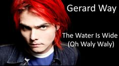 Gerard Way - The Water is Wide (Oh Waly Waly) LYRICS  GUYS... YOU JUST NEED THIS OK? *cries over how beautiful his voice is*