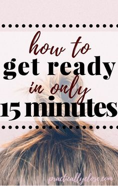 Get Ready Fast - in 15 Minutes or Less! - Practically Close
