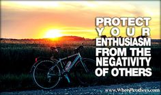 """""""Protect your enthusiasm from the negativity of others. Bicycle Quotes, Cycling Quotes, Enthusiasm Quotes, My Way, My Passion, Mtb, Appreciation, Rocks, Miniatures"""