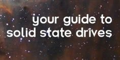 101 Guide To Solid State Drives