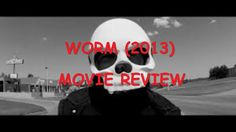 REVIEW: Worm (2013)