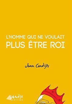 Amazon.fr - L'homme qui ne voulait plus être roi - Joan Condijts - Livres