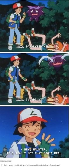 Ash, come on...