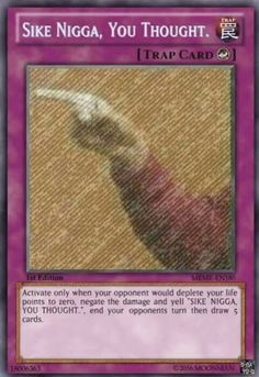 sike nigga you thought. You thought Funny Internet Memes, Funny Video Memes, Stupid Funny Memes, Funny Relatable Memes, Dankest Memes, Yugioh Trap Cards, Funny Yugioh Cards, Reaction Pictures, Funny Pictures