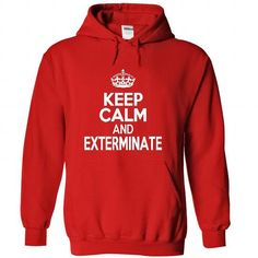 Keep calm and exterminate T Shirt and Hoodie - #t shirt designer #sport shirts. BUY NOW => https://www.sunfrog.com/Names/Keep-calm-and-exterminate-T-Shirt-and-Hoodie-5525-Red-25706238-Hoodie.html?id=60505