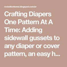 Crafting Diapers One Pattern At A Time: Adding sidewall gussets to any diaper or cover pattern, an easy how-to tutorial!