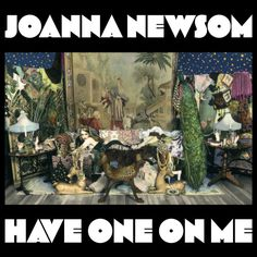 "18. ""Have One On Me"" by Joanna Newsom - Pitchfork's Top 100 Albums of the Decade (So Far)"