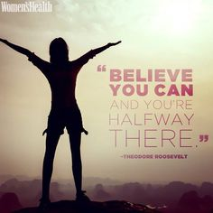 Have faith believe you can don't doubt yourself