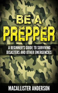 Be a Prepper: A Beginner's Guide to Surviving Disasters and Other Emergencies ($2.99 to #Free) - #Books