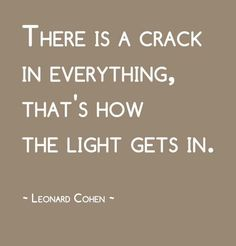 leonard cohen, quote, crack, light, impergfection, wabi sabi, wellness, perfectionist, wellbeing, personal growth, personal development, happiness, joy, peace, self help, coaching, spirituality