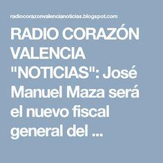 """RADIO CORAZÓN VALENCIA  """"NOTICIAS"""": José Manuel Maza será el nuevo fiscal general del ..."""