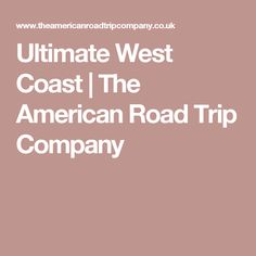 Ultimate West Coast | The American Road Trip Company