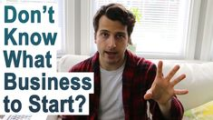 If you want to start a business but don't know what kind to start