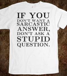 8d565ffdd If you don't want a sarcastic answer don't ask tee t shirt | T-Shirt |  SKREENED