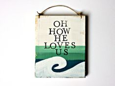 Hey, I found this really awesome Etsy listing at https://www.etsy.com/listing/270125430/oh-how-he-loves-us-wooden-sign-ocean