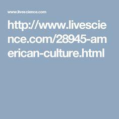 http://www.livescience.com/28945-american-culture.html