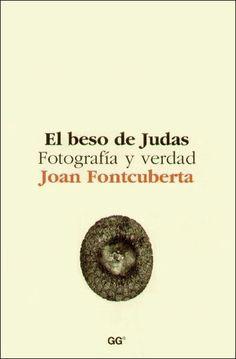 'El beso de Judas. Fotografía y verdad', Joan Fontcuberta, Gustavo Gili, 1997.