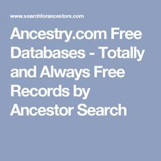 Ancestry.com Free Databases - Totally and Always Free Records by Ancestor Search