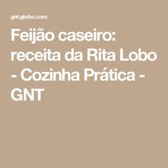 Feijão caseiro: receita da Rita Lobo - Cozinha Prática - GNT