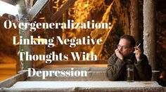 Overgeneralization: Linking Negative Thoughts With Depression | Healthy mind. Better life.