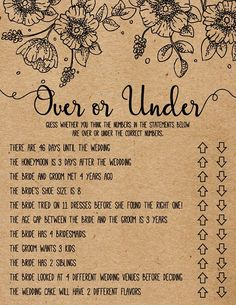 Play this game with your family and friends at your bridal/wedding shower by having them guess whether the number in each of the statements is over or under the accurate number.  This listing includes two printable PDF files (one with Kraft Paper Background, One Without). For beautiful results, print the PDF file with the white background on kraft paper to achieve a rustic look. You can print these files at home or at your local printing shoppe.  This Over or Under game is intended to be...