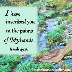 Does it seem like God has left you all alone to face the troubles of life? This about God's hand is a promise. He has not forgotten you. In fact God has inscribed you in the palm of His hand. Hand Quotes, Bible Verses Quotes, Bible Scriptures, Faith Quotes, Biblical Quotes, Quick View Bible, Book Of Isaiah, Powerful Scriptures, Jesus Is Coming