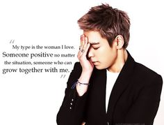 """Types don't matter... You love who you love, and in the end that's all that matters. """"Types"""" and """"ideal"""" generalize love, which is something much more complex than something that can be said in one sentence. #top #bigbang #quote. I think he just gets perfect by the day :)"""