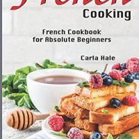 Country French Cooking: French Cookbook for Absolute Beginners by Carla Hale, EPUB, 171920201X, topcookbox.com
