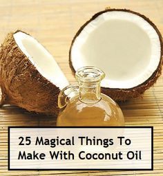 25 Magical Things To Make With Coconut Oil   ❤