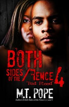 Both Sides of the Fence 4: Bad Blood (Urban Books) by M.T. Pope, http://www.amazon.com/dp/1601624239/ref=cm_sw_r_pi_dp_u2REtb1KW5VKY