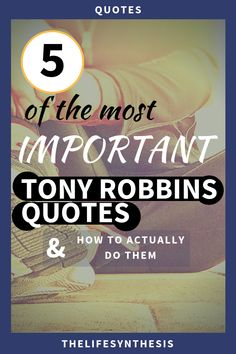 5 of the most important Tony Robbins quotes and exactly how to take them and transform your life with them. So many of us are burning up on the inside for serius life changes, but we don't know how, where to start, or what areas to focus on first. Stand on the shoulders of giants and see how easy and thrilling life progress can really be by implementing this 5 Tony Robbins quotes into your life!